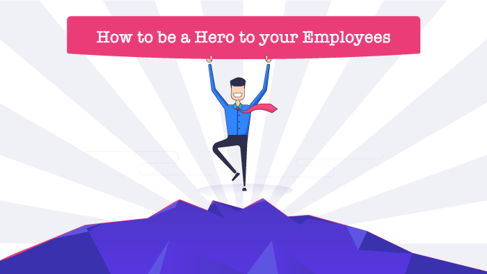How to be a Hero to your Employee